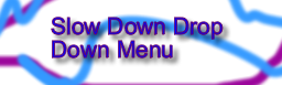Slow Down Drop Down Menu